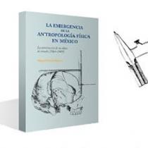 Editan revisión histórica de la antropología física en México