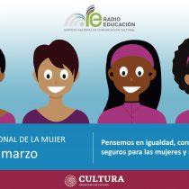 Radio Educación conmemora el Día Internacional de la Mujer