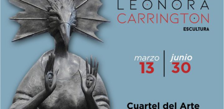 Cuartel del Arte en Pachuca reabre sus puertas con exposición  de Leonora Carrington