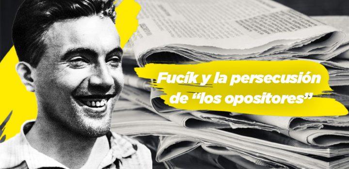 """Fucík y la persecusión de """"los opositores"""""""